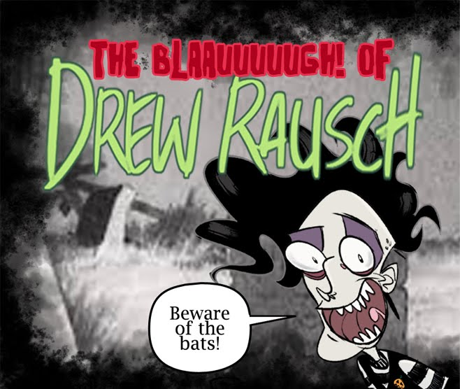 The BLAAAAUGH! of Drew Rausch