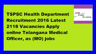 TSPSC Health Department Recruitment 2016 Latest 2118 Vacancies Apply online Telangana Medical Officer, as (MO) jobs