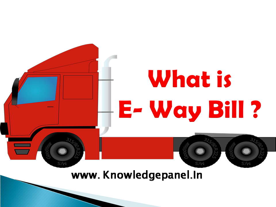 What is E way Bill System?