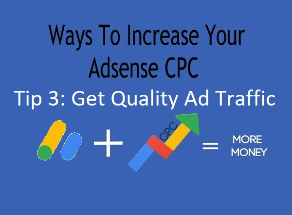 Ways To Increase Your Adsense CPC - Tip 3: Get Quality Ad Traffic