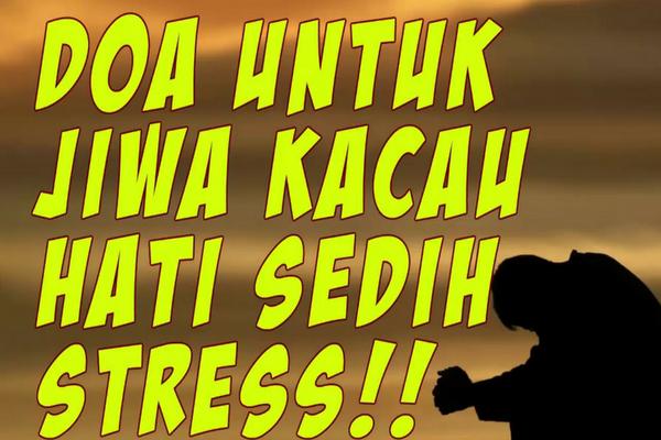 7 Doa Pendek ini Ampuh Menghilangkan Stres, Sedih dan Juga Gelisah