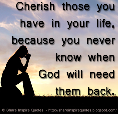 Cherish Those You Have In Your Life Because You Never Know When God