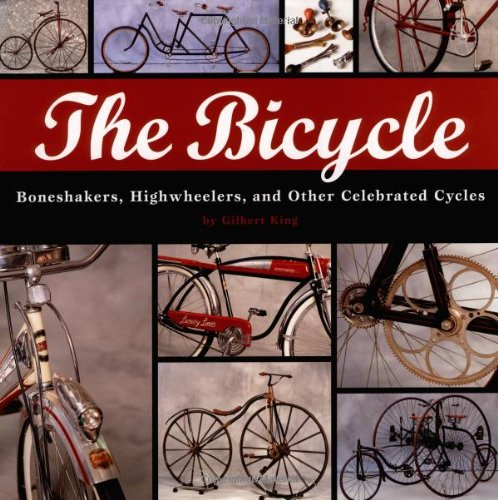 Bicycle  Bone Shakers, Highwheelers, And Other Celebrated Cycles by Gilbert King