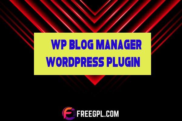 WP Blog Manager - WordPress Plugin Nulled Download Free