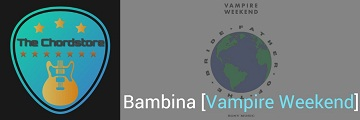 BAMBINA Guitar Chords by | Vampire Weekend (Father Of The Bride)