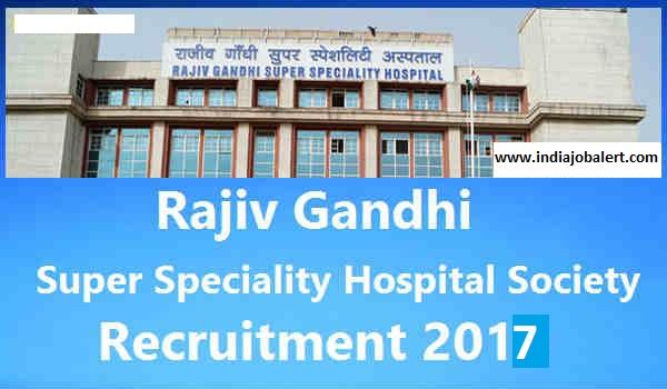 Rajiv Gandhi Super Speciality Hospital Recruitment 2017 - Technician, Paramedical Staff – 70 Posts