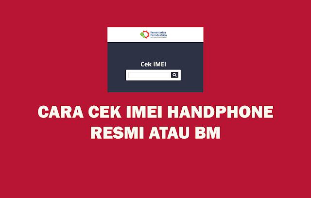 Cara Cek IMEI Handphone Resmi atau BM
