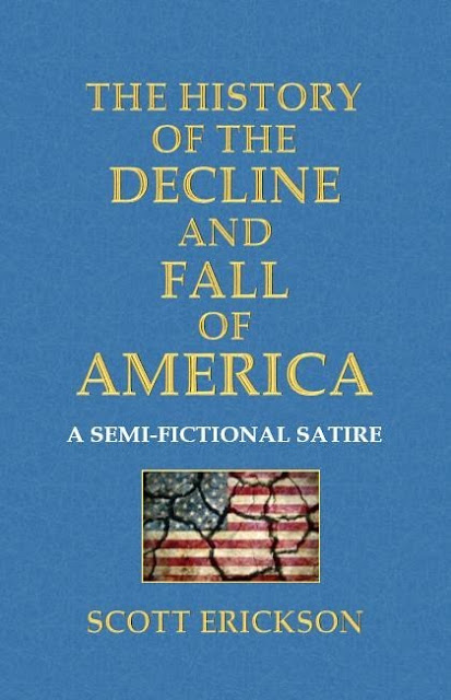 """The History of the Decline and Fall of America, A Semi-Fictional Satire"" - Cover"