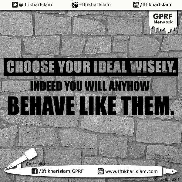 Ifty Quotes - Choose your ideal wisely - Iftikhar Islam