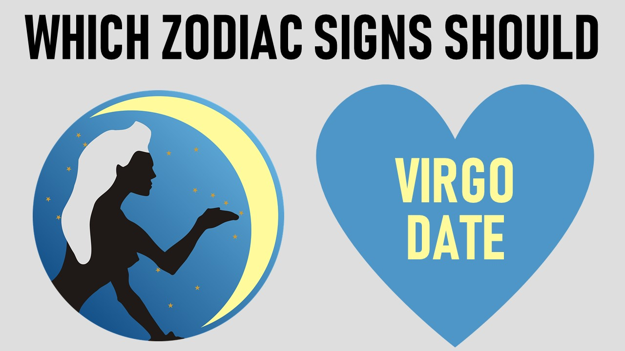 Which Zodiac Signs Should  Virgo Date