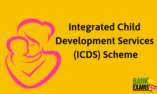 Integrated Child Development Services (ICDS) Scheme: Highlights