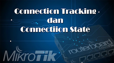 Connection Tracking dan Connection State di Router Mikrotik