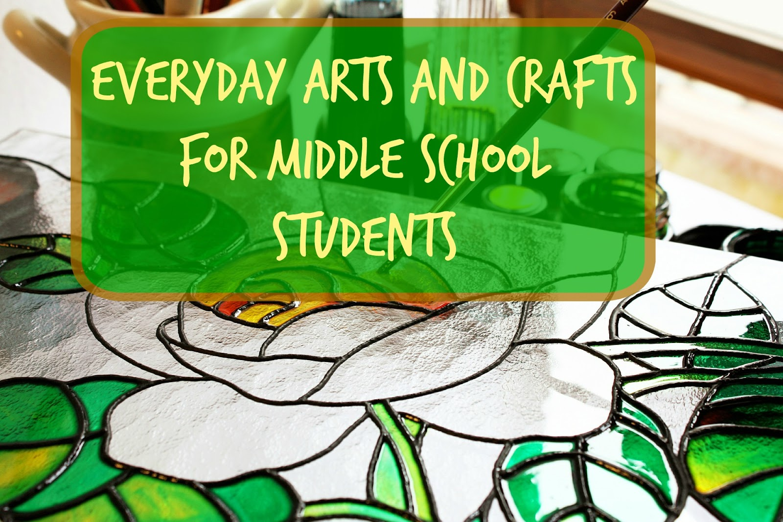 Everyday Arts And Crafts For Middle School Students