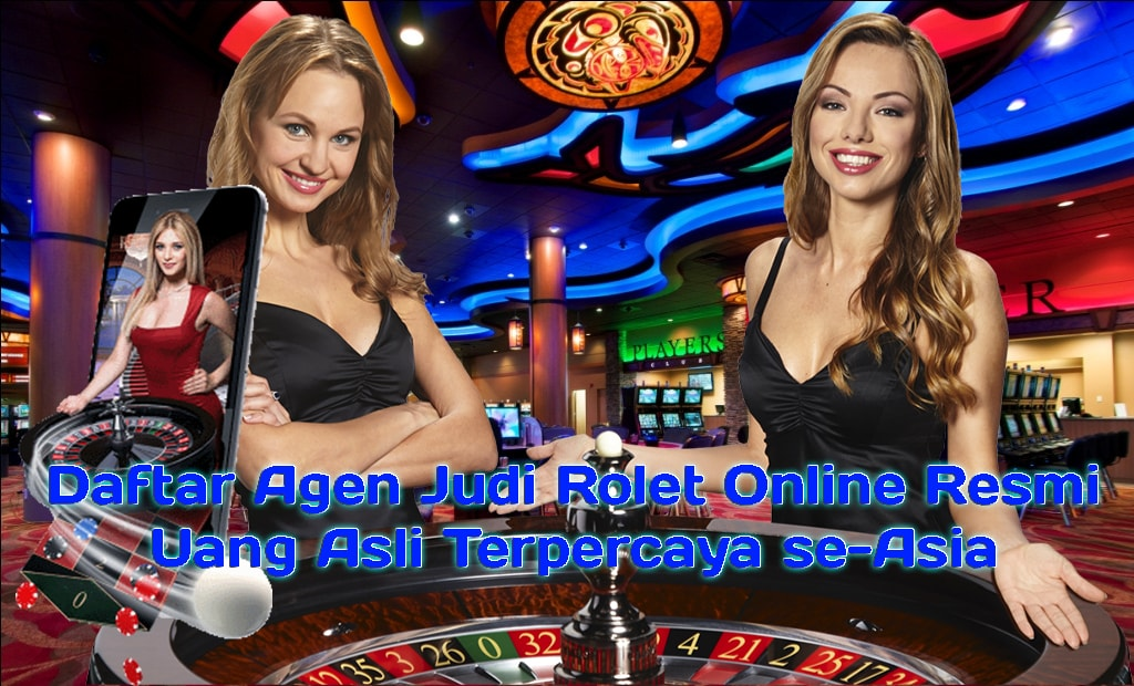 Daftar Agen Judi Rolet Online Resmi Uang Asli Terpercaya Se Asia Casino Online