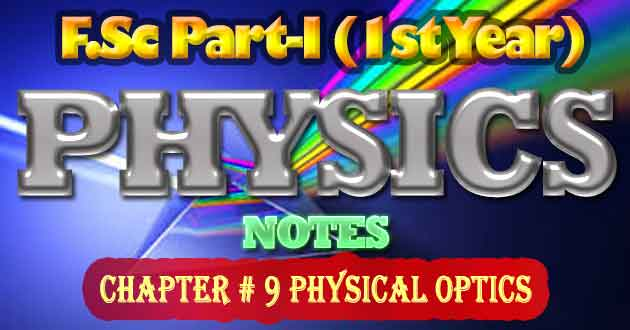 FSc Part-1 1st Year Physics Notes Chapter 9 Physical Optics