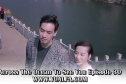 SINOPSIS Across The Ocean To See You Episode 30