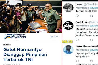 METROTV Sebut Gatot Nurmantyo Dianggap Pimpinan Terburuk TNI; Netizen: Terburuk Untuk PKI!
