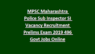 MPSC Maharashtra Police Sub Inspector SI Vacancy Recruitment Prelims Exam Notification 2019 496 Govt Jobs Online