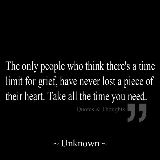 In Time Of Need Quotes: The Only People Who Think There's A Time Limit For Grief