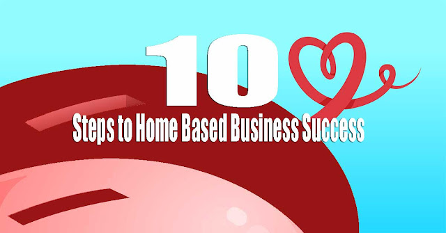 10 Steps to Home Based Business Success
