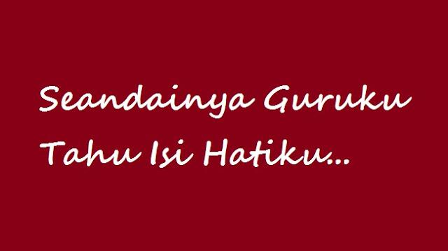 Seandainya Guruku Tahu Isi Hatiku... Karya: Misron Napitupulu SMAN 1 Siantar Narumonda