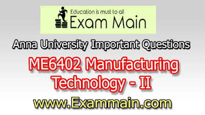 ME6402 Manufacturing Technology - II  | Important  Questions | Question bank | Syllabus | Model and Previous Question papers | Download PDF