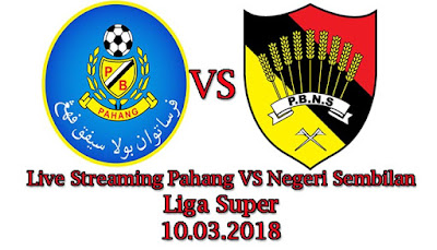 Live Streaming Pahang VS Negeri Sembilan Liga Super 10.03.2018