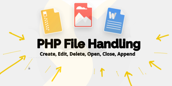 PHP File Handling - Create, Edit, Delete, Open, Close, Append