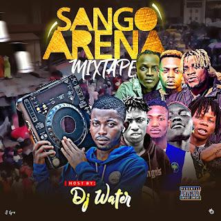 [MIXTAPE] DJ WATER -- SANGO ARENA MIXTAPE