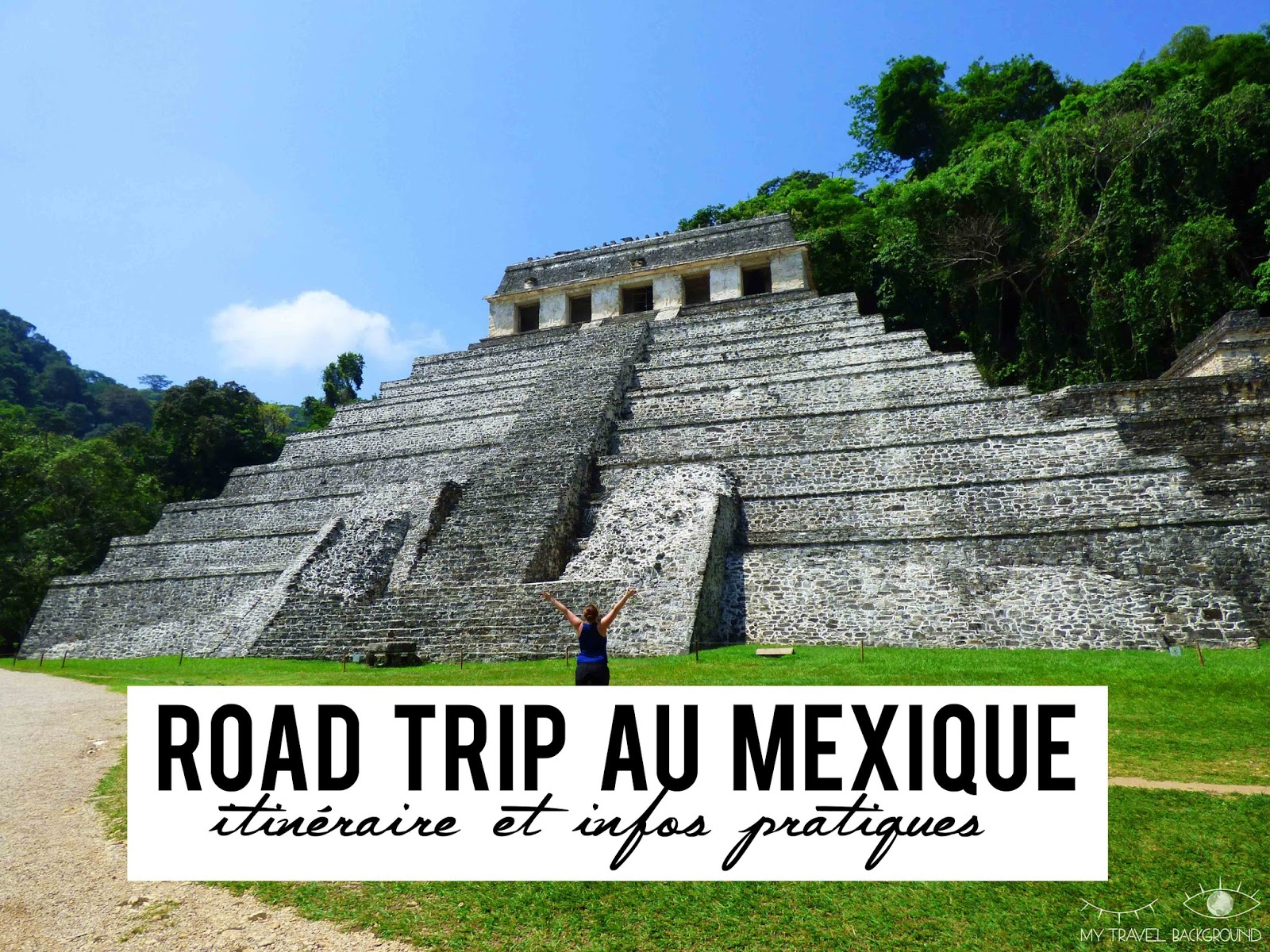 My Travel Background : Road Trip au Mexique, itinéraire et infos pratiques