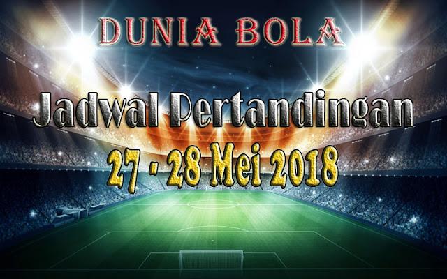 Jadwal Pertandingan Sepak Bola Tanggal 27 - 28 Mei 2018