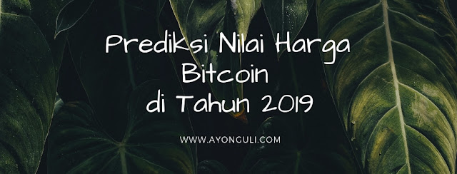 Prediksi Nilai Harga Bitcoin di Tahun 2019