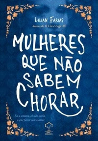 [Resenha/Parceria] Mulheres que não sabem chorar - Lilian Farias