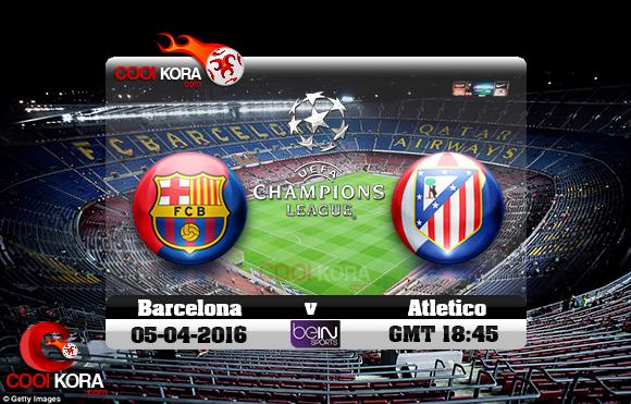 مشاهدة مباراة برشلونة وأتلتيكو مدريد اليوم 5-4-2016 في دوري أبطال أوروبا