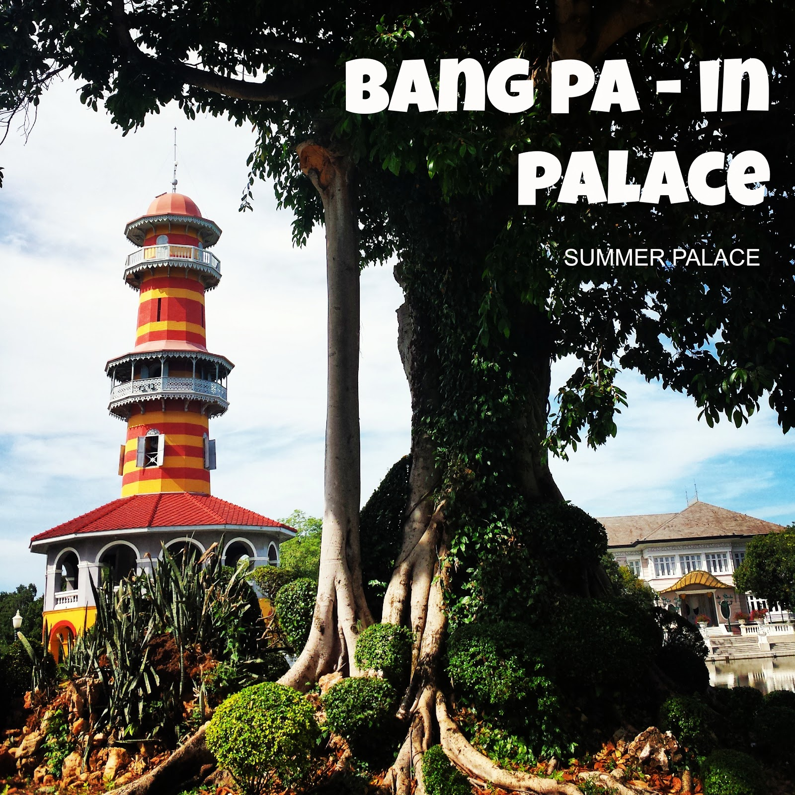 Bang Pa-In Summer Palace : The Royal Summer Palace Thailand Travel Guide
