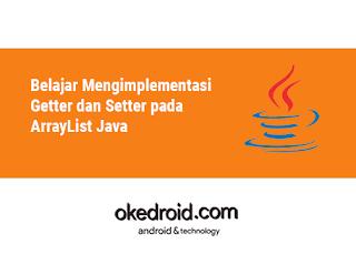 Belajar Mengimplementasi  Getter dan Setter pada ArrayList Java