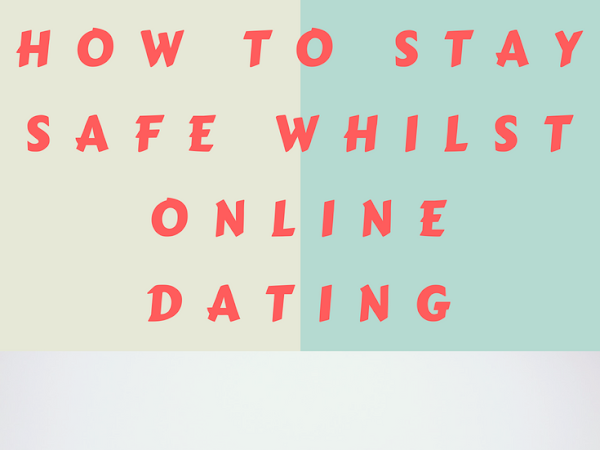How to stay safe whilst online dating