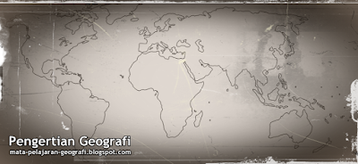 Pengertian Geografi, Apa itu Geografi, Definisi Geografi, Pengertian Geografi Menurut Para Ahli, Pengertian Geografi Menurut Bahasa, Pengertian Geografi Menurut Istilah.