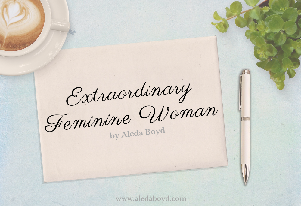 Extraordinary Femnine Woman by Aleda Boyd