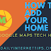How To Add Your Home Google Maps Tech Hindi