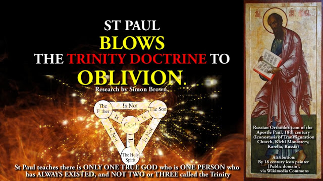 St Paul teaches there is ONLY ONE TRUE GOD who is ONE PERSON who has ALWAYS EXISTED, and NOT TWO or THREE called the Trinity