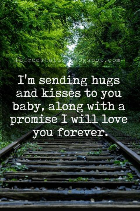 Love Text Messages, I'm sending hugs and kisses to you baby, along with a promise I will love you forever.