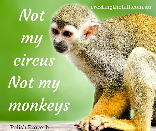 """Not my circus......not my monkeys"""