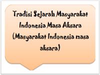 Tradisi Sejarah Masyarakat Indonesia Masa Aksara (Masyarakat Indonesia masa aksara)