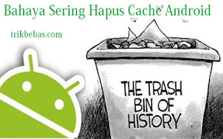 Bahaya, Disvantage clear cache android, Menghapus Cache di HP Android