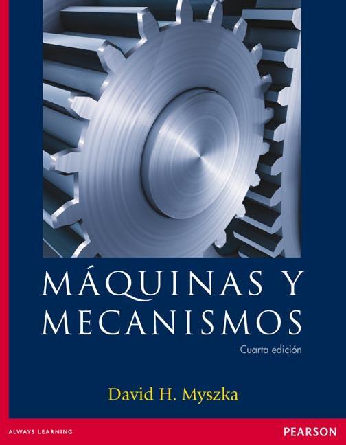 Máquinas y mecanismos, 4ta Edición – David H. Myszka
