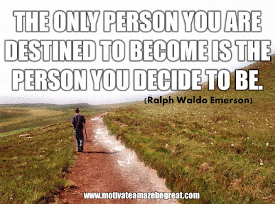 "16 Awesome Quotes To Reach Your Dreams: ""The only person you are destined to become is the person you decide to be."" - Ralph Waldo Emerson"