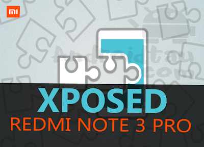 Cara Pasang Xposed Pada Xiaomi Redmi Note 3 Pro