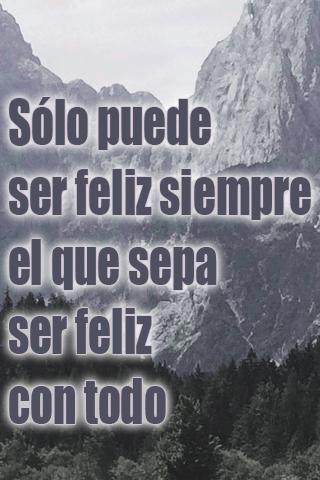 Sólo puede ser feliz siempre el que sepa ser feliz con todo