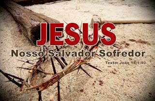 Série: Jesus no Evangelho de João - Jesus: Nosso Salvador Sofredor